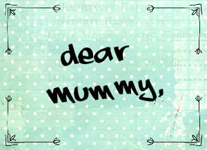 Blog Train: Dear Mummy…