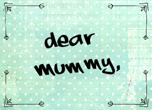 Blog Train: Dear Mummy…